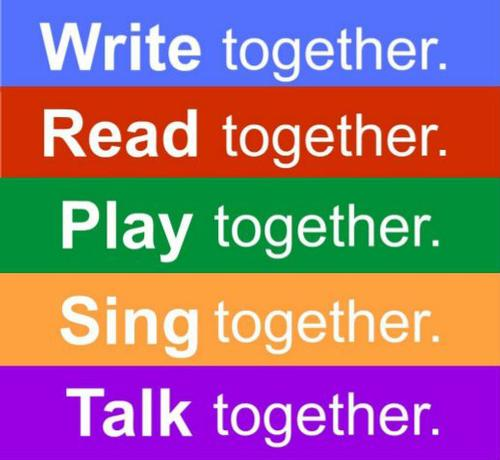 Write together. Read together. Play together. Sing together. Talk together.