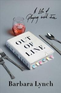 <i>Out of Line: The Unexpected Education of an Improbable Chef</i> by Barbara Lynch (2017)