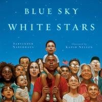 Blue Sky White Stars by Sarvinder Naberhaus ; illustrated by Kadir Nelson