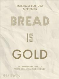 <i>Bread Is Gold</i> by Massimo Bottura