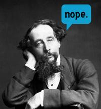 Charles Dickens, not a fan.