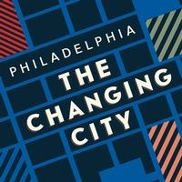 <i>Philadelphia: The Changing City</i>