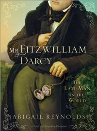 <i>Mr. Fitzwilliam Darcy: The Last Man in the World</i> by Abigail Reynolds