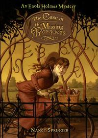 Book one of the Enola Holmes Mysteries: The Case of the Missing Marquess