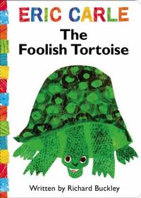 The Foolish Tortoise by Richard Buckley, illustrated by the great Eric Carle
