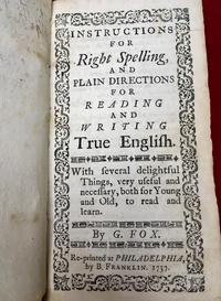 The title page of Benjamin Franklin's 1737 printing of George Fox's spelling manual. Franklin took great pride in the quality of his printing.