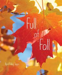 Full of Fall by April Pulley Sayre