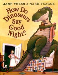 <i>How Do Dinosaurs Say Goodnight?</i> by Jane Yolen and Mark Teague