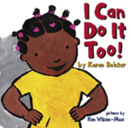<i>I Can Do It Too!</i> By Karen Baicker, illustrated by Ken Wilson-Max