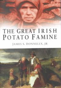 <i>The Great Irish Potato Famine</i> by James S. Donnelly, Jr.