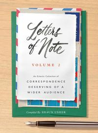 <i>Letters of Note: Volume 2: An Eclectic Collection of Correspondence Deserving of a Wider Audience</i> by Shaun Usher