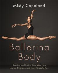 Misty Copeland's new book, Ballerina Body, her first on health and fitness.