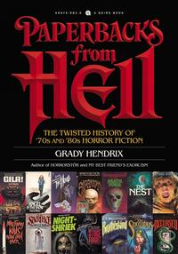 <i>Paperbacks from Hell</i> by Grady Hendrix, a trip down memory lane of the mass paperback horror fiction boom of the 1970s and 1980s.