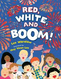 Red White and Boom by Lee Wardlaw ; illustrated by Huy Voun Lee