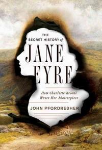 <i>The Secret History of Jane Eyre</i> by John Pfordresher