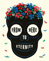 From Here to Eternity: Traveling the World to Find the Good Death by Caitlin Doughty