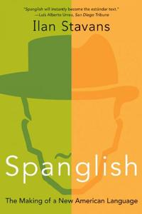 <i>Spanglish: The Making of a New American Language</i> by Ilan Stavans