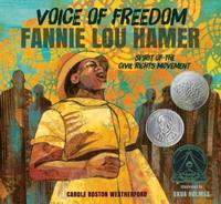 <i>Voice of Freedom, Fannie Lou Hamer: The Spirit of the Civil Rights Movement</i>, written by Carole Boson Weatherford and illustrated by Ekua Holmes