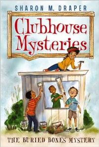 Book one of the Clubhouse Mysteries: The Buried Bones Mystery