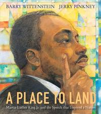 A Place to Land: Martin Luther King Jr. and the Speech That Inspired a Nationm written by Barry Wittenstein and illustrated by Jerry Pinkney
