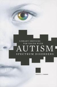 Library Services for Youth with Autism Spectrum Disorders by Lesley S. J. Farmer
