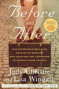 Before and After: The Incredible Real-Life Stories of Orphans Who Survived the Tennessee Children's Home Society by Judy Christie and Lisa Wingate