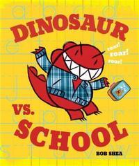 Dinosaur Vs. School by Bob Shea