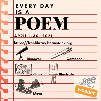 text on a graphic Every Day is a Poem April 1 through 30 2021 https://freelibrary.beanstack.org Discover Compose Remix Illustrate Move