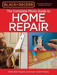 <i>The Complete Photo Guide to Home Repair</i> by Black + Decker, 2016