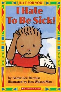 I Hate to Be Sick! by Aamir Lee Bermiss