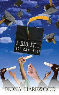 <i>I Did it...You Can, Too!</i> by Fiona Harewood