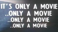 It's Only A Movie... Only A Movie... A Movie...