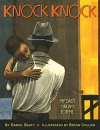 Knock Knock: My Dad's Dream For Me by Daniel Beaty and Brian Collier
