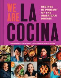 <i>We Are La Cocina: Recipes in Pursuit of the American Dream</i>