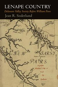 <i>Lenape Country: Delaware Valley Society Before William Penn</i> by Jean R. Soderlund