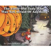 The Little Old Lady Who Was Not Afraid of Anything by Linda Williams, illustrated by Megan Lloyd