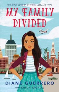 My Family Divided: One Girl's Journey of Home, Loss, and Hope by Diane Guerrero