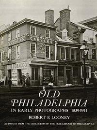 <i>Old Philadelphia in Early Photographs: 1839-1914</i> by Robert F. Looney