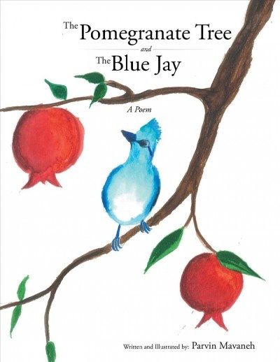 The Pomegranate Tree and The Blue Jay by Parvin Mavaneh