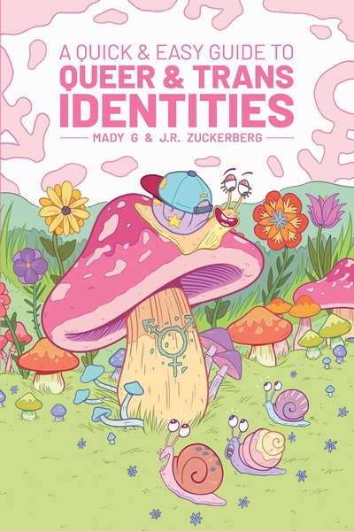 A Quick and Easy Guide to Queer & Trans Identities by Mady G and J.R. Zuckerberg