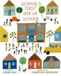 School's First Day of School by Adam Rex; illustrated by Christian Robinson