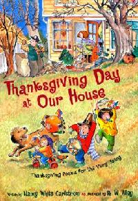 <i>Thanksgiving Day at Our House: Thanksgiving Poems for the Very Young</i> by Nancy White Carlstrom, illustrated by R. W. Alley