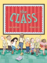 The Class by Boni Ashburn; illustrated by Kimberly Gee