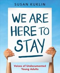 We Are Here to Stay by Susan Kuklin